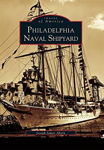 Philadelphia Naval Shipyard (Images of America): Ahern, Joseph-James