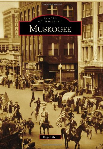 Muskogee (Images of America) (0738590509) by Roger Bell