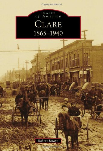 Clare: 1865 - 1940 (Images of America): Robert Knapp