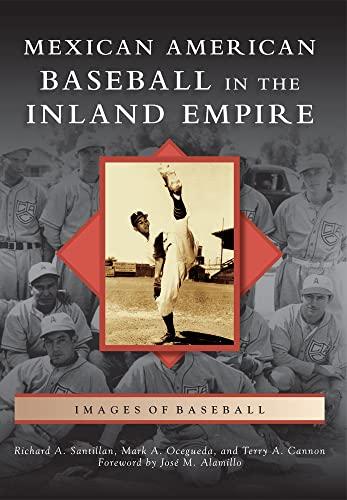 Mexican American Baseball in the Inland Empire: Richard A Santillan,