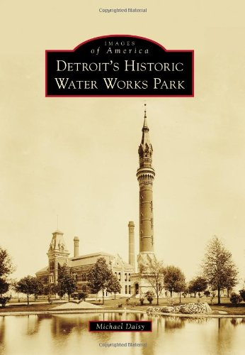 Detroit's Historic Water Works Park (Images of America): Michael Daisy