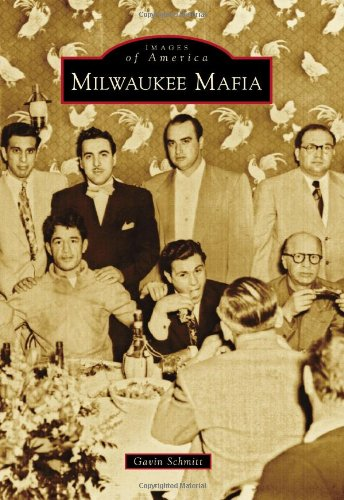 The Milwaukee Mafia: Mobsters in the Heartland