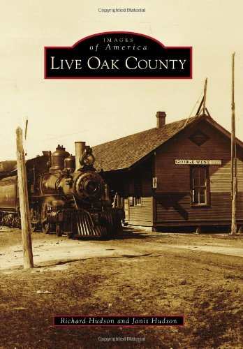 Live Oak County (Images of America) (9780738595337) by Hudson, Richard; Hudson, Janis