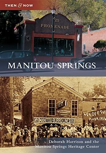 Manitou Springs (Then and Now): Harrison, Deborah, Manitou
