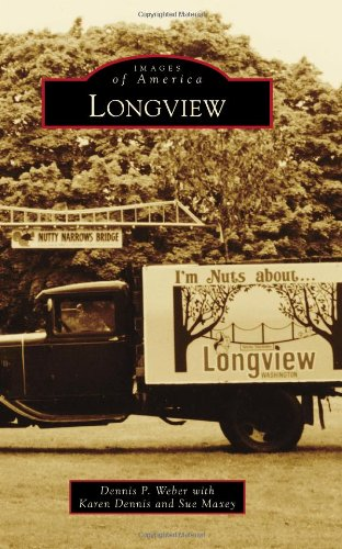 Longview (Images of America): Weber, Dennis P.,