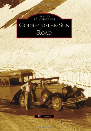 9780738596983: Going-To-The-Sun Road (Images of America (Arcadia Publishing))
