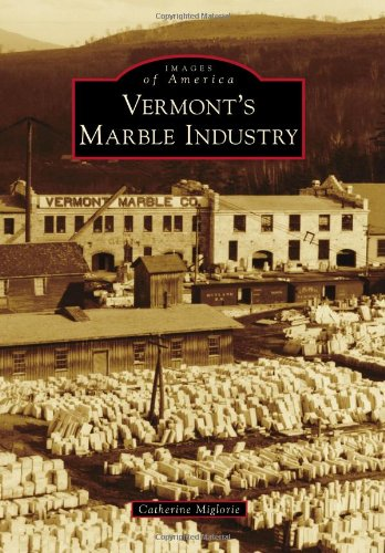 Vermont's Marble Industry (Images of America): Miglorie, Catherine