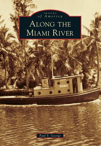 Along the Miami River (Images of America): George, Paul S.