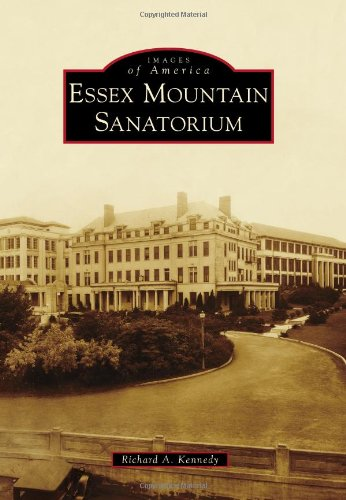 Essex Mountain Sanatorium (Images of America): Richard A. Kennedy