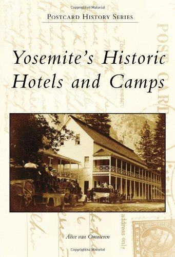Yosemite's Historic Hotels and Camps (Postcard History): Alice van Ommeren