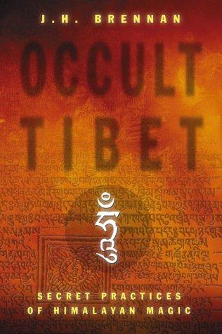 Occult Tibet: Secret Practices of Himalayan Magic: J. H. Brennan