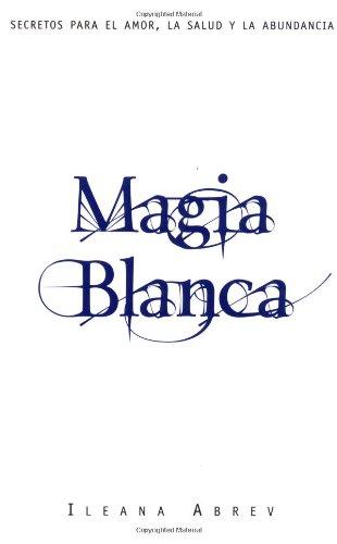9780738700809: Magia blanca: Secretos para el amor, la salud, y la abundancia (Spanish Edition)