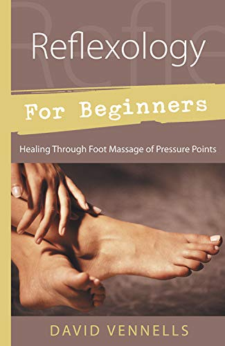 Reflexology for Beginners: Healing Through Foot Massage of Pressure Points (For Beginners (Llewel...