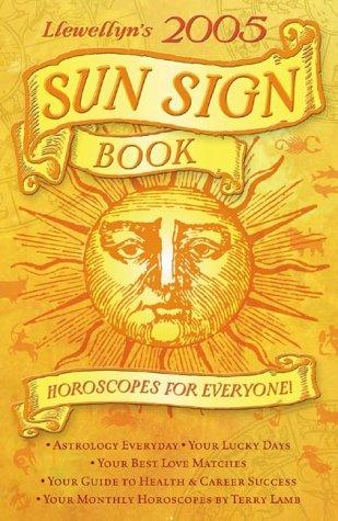 Llewellyn's 2005 Sun Sign Book: Horoscopes for Everyone! (Annuals - Sun Sign Book): Llewellyn