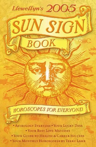 Llewellyn's 2005 Sun Sign Book: Horoscopes for Everyone! (Annuals - Sun Sign Book): Llewellyn