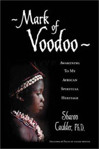 Mark of Voodoo: Awakening to My African Spiritual Heritage: Caulder, Sharon
