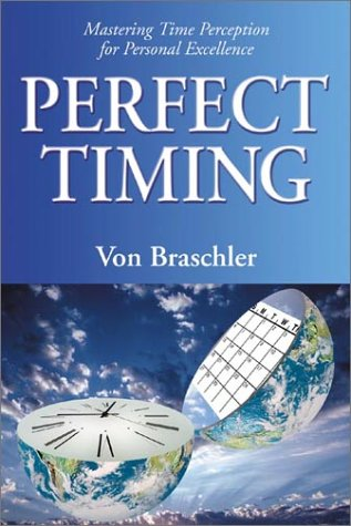 Perfect Timing: Mastering Time Perception for Personal Excellence: Braschler, Von