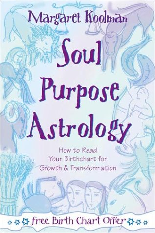 Soul Purpose Astrology: How to Read Your Birth Chart for Growth & Transformation: Margaret ...