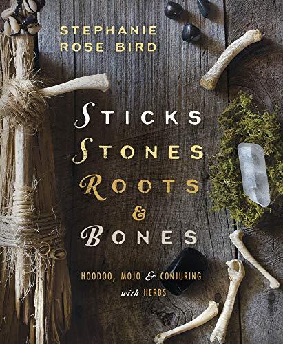 9780738702759: Sticks, Stones, Roots & Bones: Hoodoo, Mojo & Conjuring with Herbs