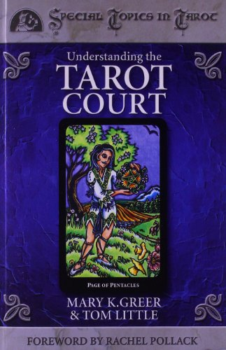 Understanding the Tarot Court (Special Topics in Tarot Series) (0738702862) by Mary K. Greer; Tom Little