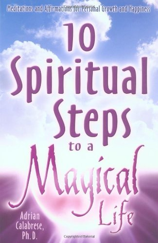 9780738703114: 10 Spiritual Steps to a Magical Life: Meditations and Affirmations for Personal Growth and Happiness