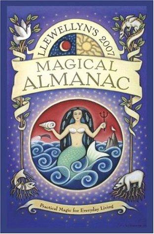 Llewellyn's 2007 Magical Almanac (Annuals - Magical Almanac) (9780738703275) by Magenta Griffith; Elizabeth Barrette; Edain McCoy; Kristin Madden; Ellen Dugan; Lynn Smythe; Corrine Kenner; Llewellyn