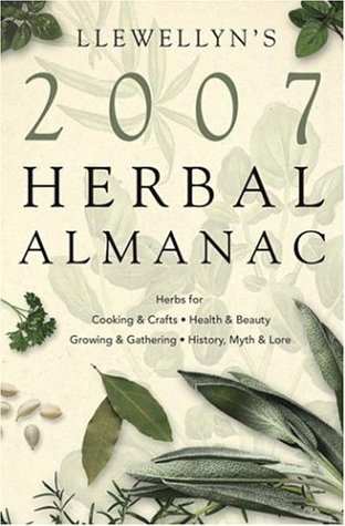 Llewellyn's 2007 Herbal Almanac (Annuals - Herbal Almanac) (0738703281) by Elizabeth Barrette; S.Y. Zenith; Patti Wigington; Lynn Smythe; Michelle Skye; Stephanie Rose Bird; Llewellyn