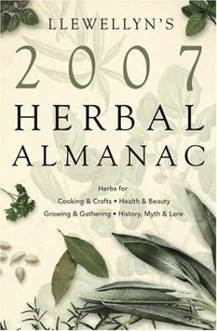 Llewellyn's 2007 Herbal Almanac (Annuals - Herbal Almanac) (9780738703282) by Barrette, Elizabeth; Zenith, S.Y.; Wigington, Patti; Smythe, Lynn; Skye, Michelle; Bird, Stephanie Rose; Llewellyn