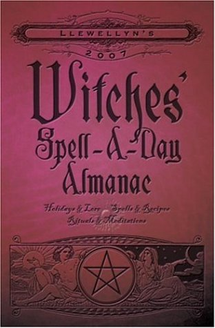 9780738703336: Llewellyn's 2007 Witches' Spell-A-Day Almanac (Annuals - Witches' Spell-a-Day Almanac)
