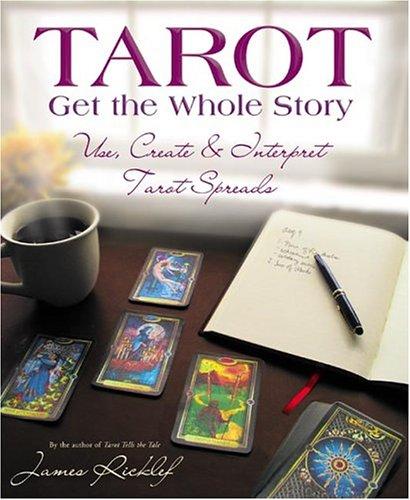 9780738703459: Tarot: Get the Whole Story: Use, Create & Interpret Tarot Spreads