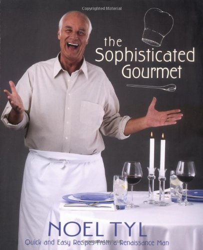 The Sophisticated Gourmet: Quick & Easy Recipes from a Renaissance Man (0738703494) by Noel Tyl