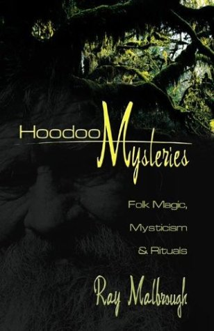 Hoodoo Mysteries: Folk Magic, Mysticism & Rituals: Ray Malbrough