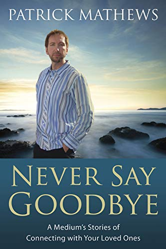 9780738703534: Never Say Goodbye: A Medium's Stories of Connecting with Your Loved Ones