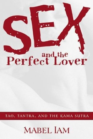 9780738704081: Sex & the Perfect Lover: Tao, Tantra & the Kama Sutra