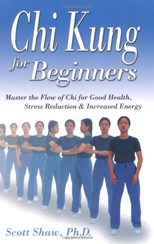 Chi Kung for Beginners: Master the Flow of Chi for Good Health, Stress Reduction & Increased Energy (For Beginners (Llewellyn's))