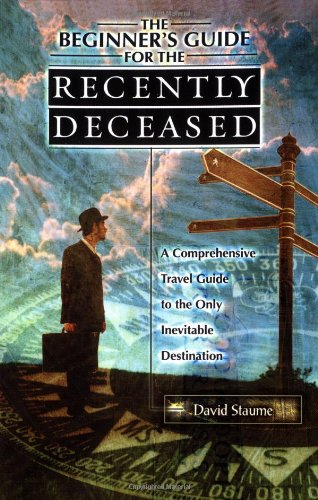 9780738704265: The Beginner's Guide for the Recently Deceased: A Comprehensive Travel Guide to the Only Inevitable Destination