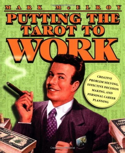 9780738704449: Putting the Tarot to Work: Creative Problem Solving, Effective Decision Making & Personal Career Planning