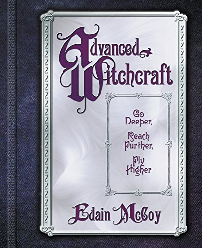 9780738705132: Advanced Witchcraft: Go Deeper, Reach Further, Fly Higher