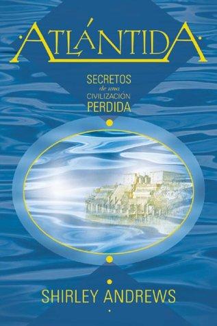 Atlántida: Secretos De Una Civilización Perdida (Spanish Edition): Shirley Andrews
