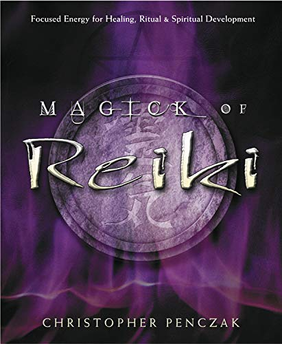 9780738705736: Magick of Reiki: Focused Energy for Healing, Ritual, & Spiritual Development: Focused Energy for Healing, Ritual and Spiritual Development