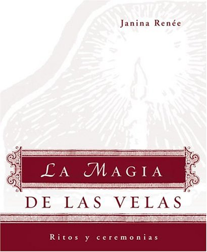 La Magia De Las Velas: Ritos Y Ceremonias: Renee, Janina