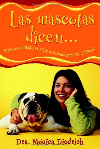 Las mascotas dicen...: Historias verdaderas sobre la comunicación con animales (Spanish ...