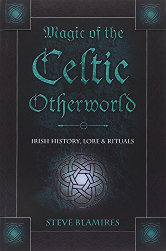 9780738706573: Magic Of The Celtic Otherworld: Irish History, Lore & Rituals