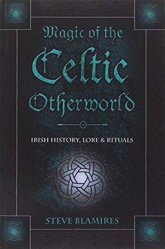 9780738706573: Magic of the Celtic Otherworld: Irish History, Lore & Rituals (Llewellyn's Celtic Wisdom)