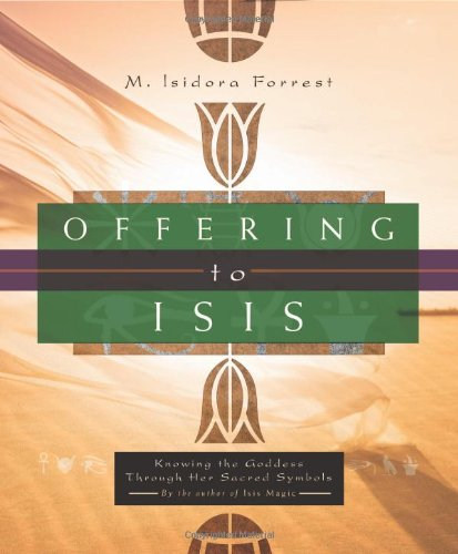 Offering to Isis: Knowing the Goddess Through Her Sacred Symbols: Forrest, M. Isidora