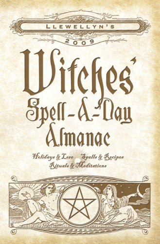 Llewellyn's 2009 Witches' Spell-A-Day Almanac (Annuals - Witches' Spell-a-Day Almanac) (0738707279) by Gwinevere Rain; Magenta Griffith; Elizabeth Barrette; Ellen Dugan; Raven Digitalis; Mickie Mueller; Gail Wood; Calantirniel; Nancy Bennett; Lily...