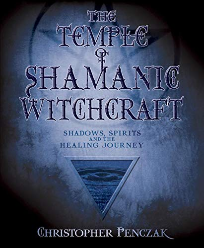 9780738707679: The Temple of Shamanic Witchcraft: Shadows, Spirits and the Healing Journey (Penczak Temple Series)
