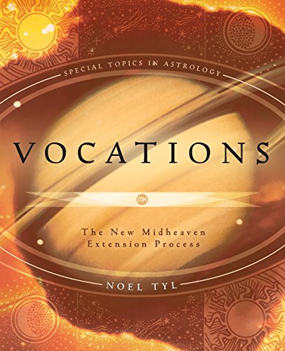 Vocations: The New Midheaven Extension Process (Special Topics in Astrology Series) (9780738707785) by Noel Tyl