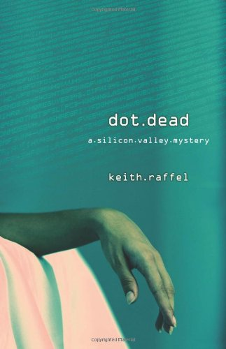 Dot Dead (The Silicon Valley Mysteries): Raffel, Keith