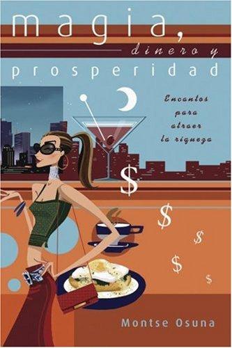 Magia, dinero y prosperidad: Encantos para atraer la riqueza (Spanish Edition): Osuna, Montse